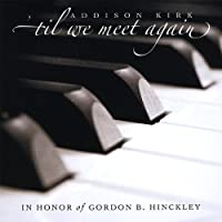 'til We Meet Again: in Honor of Gordon B. Hinckley