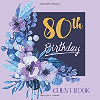 80th Birthday Guest Book: Happy Birthday Celebration Parties Party Purple Large Floral Guestbook for Friends and Family Write Messages Sign Keepsake Memory Book Record Memories Gift Log Event Reception Visitor Advice