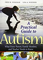 A Practical Guide to Autism: What Every Parent, Family Member, and Teacher Needs to Know by Fred R. Volkmar Lisa A. Wiesner(2009-08-17)
