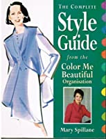 The Complete Style Guide from the Color Me Beautiful Organization
