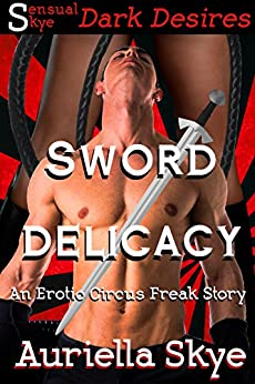 Sword Delicacy: An Erotic Circus Freak Story #1 (A BBW and BWWM Paranormal Erotic Romance) (The Erotic Circus Freaks) by [Skye, Auriella]