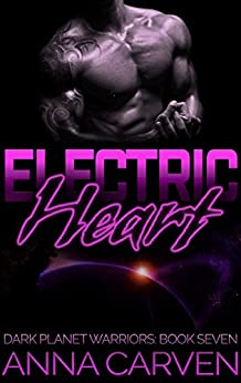 Electric Heart (Dark Planet Warriors Book 7) by [Carven, Anna]
