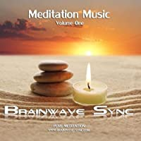 Meditation Music Volume One featuring Brainwave Entrainment and Isochronic Tones by Brainwave-Sync