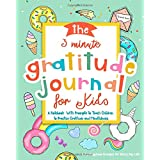 The 3 Minute Gratitude Journal for Kids: A Notebook With Prompts to Teach Children to Practice Gratitude and Mindfulness: Dai