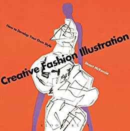 Creative Fashion Illustration: How to Develop Your Own Style by [McKenzie, Stuart]