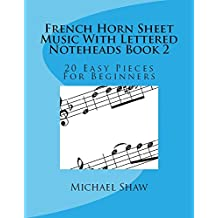 French Horn Sheet Music With Lettered Noteheads Book 2: 20 Easy Pieces For Beginners