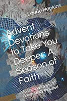 Advent Devotions to Take You Deeper: A Season of Faith: Updated With Small Group Study Included (Volume)