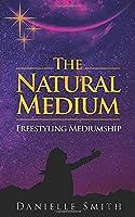 The Natural Medium: Freestyling Mediumship