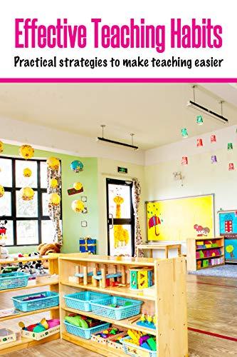 Effective Teaching Habits: Practical strategies to make teaching easier. by [Rowe, Brian]