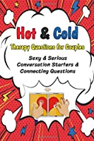 Hot & Cold Therapy Questions for Couples - Sexy & Serious Conversation Starters & Connecting Questions: Uncommon Relationship Quiz Game Journal Book To Spend a Romantic & Fun Moments as a Couple
