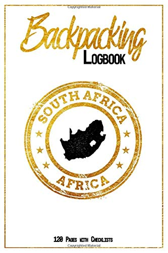 Backpacking Logbook South Africa Africa 120 Pages with Checklists: 6x9 Hiking Journal, Backpack and Camping Notebook Checklists and Bucketlists perfect gift for your Trip to South Africa (Africa) for every Traveler