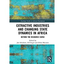 Extractive Industries and Changing State Dynamics in Africa: Beyond the Resource Curse (Routledge Studies in African Development)