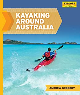 Book Cover Image - Kayaking around Australia by Gregory Andrew (Author). Source: Amazon Australia
