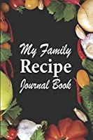 My Family Recipes Journal Book: Organizer All Your Baking, Pizza, Pasta, Lasagna, Chicken Parmesan, Meatballs, Desserts Recipes
