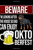beware I'm looking after the house so dad can enjoy oktoberfest: Rottweiler Oktoberfest Journal/Notebook Blank Lined Ruled 6x9 100 Pages
