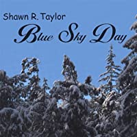 Blue Sky Day by Shawn R Taylor (2002-05-03)