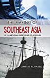 The Making of Southeast Asia: International Relations of a Region (Cornell Studies in Political Economy) 画像