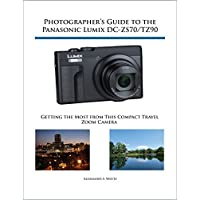 Photographer's Guide to the Panasonic Lumix DC-ZS70/TZ90: Gettting the Most from this Compact Travel Zoom Camera (English Edition)
