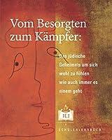 Vom Besorgten zum Kaempfer: Das juedische Geheimnis um sich wohl zu fuehlen wie auch immer es einem geht (German Edition)