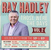 Ray Hadley - Those Were The Days: Golden Hits From The 50s & 60s - Volume 2