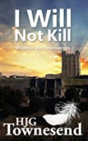 I Will Not Kill: Whatever the Consequences