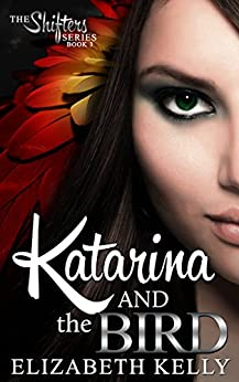 Katarina and the Bird (The Shifters Series Book 3) by [Kelly, Elizabeth]