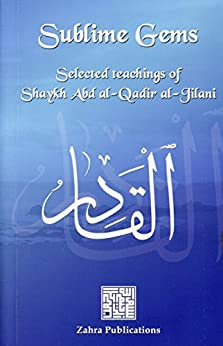 [al-Jilani, Shaykh Abd al-Qadir]のSublime Gems: Selected Teachings of Shaykh Abd al-Qadir al-Jilani (English Edition)
