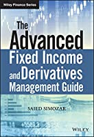 The Advanced Fixed Income and Derivatives Management Guide (The Wiley Finance Series)