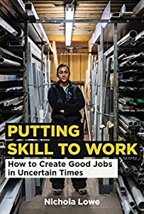 Putting Skill to Work: How to Create Good Jobs in Uncertain Times (English Edition)