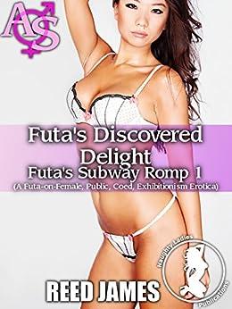 Futa's Discovered Delight (Futa's Subway Romp 1): (A Futa-on-Female, Public, Coed, Exhibitionism Erotica) by [James, Reed]