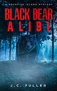 Black Bear Alibi: A Rockfish Island Mystery (Book One) by [Fuller, J.C.]