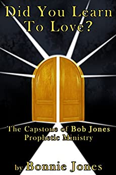 Did You Learn To Love?: The Capstone of Bob Jones Prophetic Ministry by [Jones, Bonnie]