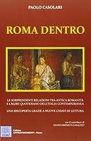 Roma dentro. Le sorprendenti relazioni tra antica romanicità e l'agire quotidiano dell'Italia contemporanea. Una riscoperta grazie a nuove chiavi di lettura