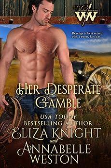 Her Desperate Gamble (Wicked Women Book 1) by [Knight, Eliza, Weston, Annabelle]