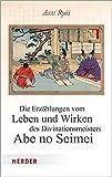 Die Erzahlungen Vom Leben Und Wirken Des Divinationsmeisters Abe No Seimei