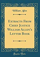 Extracts from Chief Justice William Allen's Letter Book (Classic Reprint)