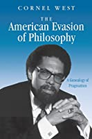 The American Evasion of Philosophy: A Genealogy of Pragmatism (Wisconsin Project on American Writers)