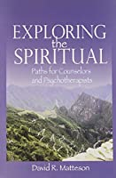 Exploring the Spiritual: Paths for Counselors and Psychotherapists
