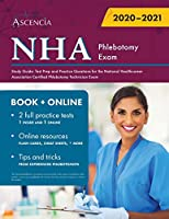 NHA Phlebotomy Exam Study Guide: Test Prep and Practice Questions for the National Healthcareer Association Certified Phlebotomy Technician Exam