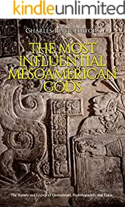 The Most Influential Mesoamerican Gods: The History and Legacy of Quetzalcoatl, Huitzilopochtli, and Tlaloc (English Edition)