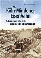 Die Koeln-Mindener Eisenbahn: Schienenwege durch Rheinland und Ruhrgebiet