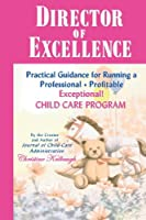 Director of Excellence: Practical Guidance for Running a Professional, Profitable, Exceptional Child Care Program
