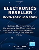 Electronics Reseller Log Book: Quick and Easy Inventory Control Sheets to Keep track of your Items, Serial Numbers, Location, Cost, Date Sold, Profit, and More!