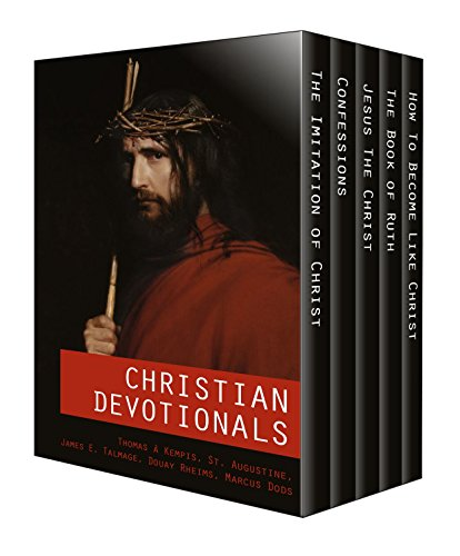 Christian Devotionals - The Imitation of Christ, Confessions, Jesus The Christ, The Book of Ruth and How To Become Like Christ (Five Unabridged Classics ... Images and Audio Links) (English Edition)