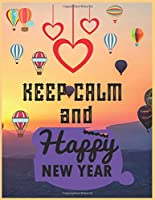 Keep calm and happy new year: New Year Blank Lined Notebook Journal Diary Men, Women, Girls, Boys 100+ pages