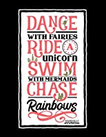 Dance With Fairies Ride A Unicorn Swim With Mermaids Chase Rainbows Journal: Notebook for Sketching, Doodling, Painting, Drawing or Writing - Half Line & Half Open 8.5 x 11 100 Pages, 8.5 x 11 (Pretty Cute Abstract Quote Cover Vol. 20) (Jolly Pockets Motivational Manifestation Journals)