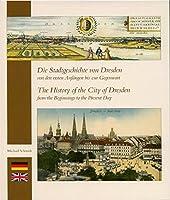 Die Stadtgeschichte von Dresden: Von den ersten Anfaengen bis zur Gegenwart