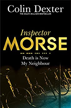 Death is Now My Neighbour: An Inspector Morse Mystery 12 by [Dexter, Colin]