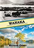 Wanaka: A Remarkable Tale of an Extraordinary Woman (English Edition)