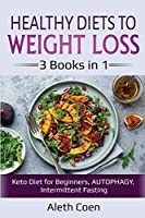 Healthy Diets to Weight Loss: 3 Books in 1 - Keto Diet for Beginners, AUTOPHAGY, Intermittent Fasting